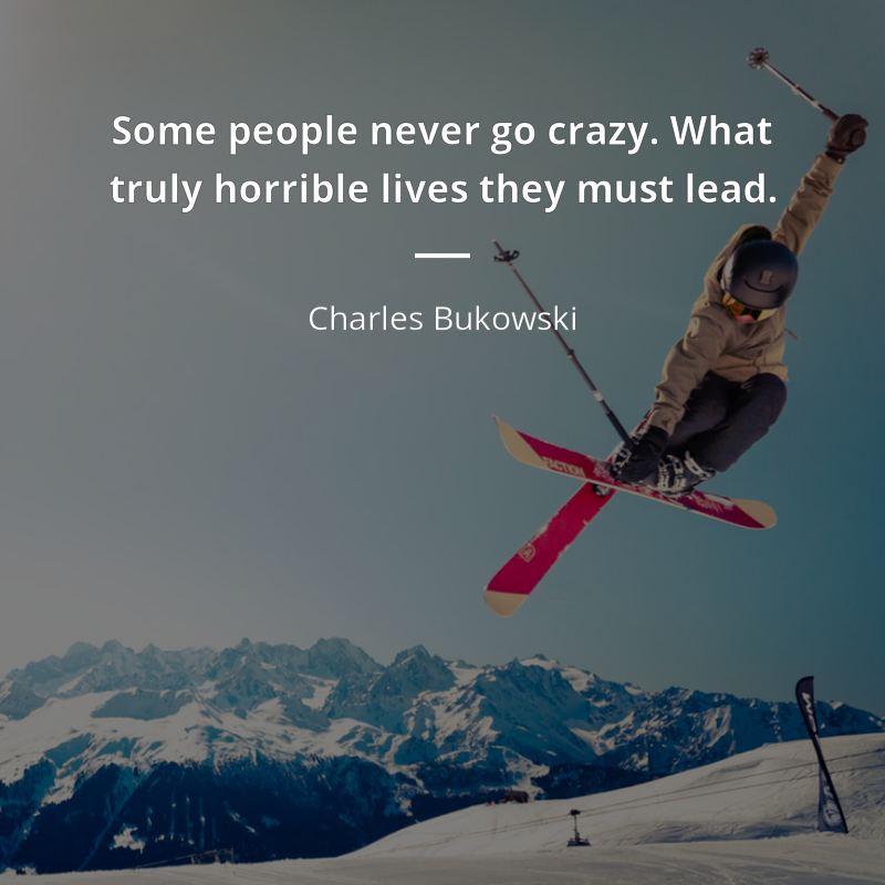 Charles Bukowski Cita Some People Never Go Crazy What